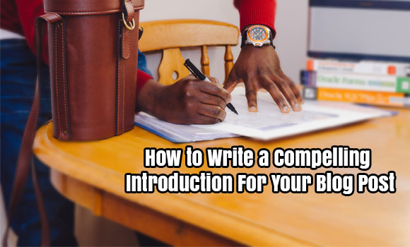 How To Write A Compelling Introduction For Your Blog Post