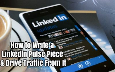 How To Write A LinkedIn Pulse Piece & Drive Traffic From It