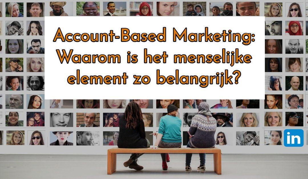 Account-Based Marketing: Waarom is het menselijke element zo belangrijk?